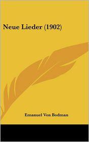 Neue Lieder (1902) - Emanuel Von Bodman