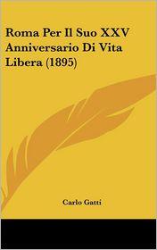 Roma Per Il Suo XXV Anniversario Di Vita Libera (1895) - Carlo Gatti
