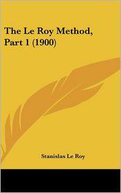 The Le Roy Method, Part 1 (1900) - Stanislas Le Roy