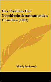 Das Problem Der Geschlechtsbestimmenden Ursachen (1903) (German Edition)