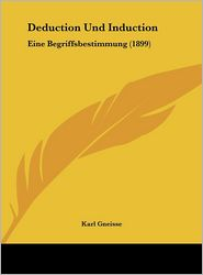 Deduction Und Induction: Eine Begriffsbestimmung (1899) - Karl Gneisse