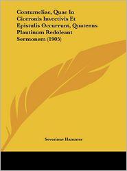 Contumeliae, Quae In Ciceronis Invectivis Et Epistulis Occurrunt, Quatenus Plautinum Redoleant Sermonem (1905) - Severinus Hammer
