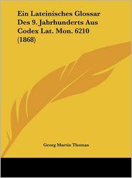 Ein Lateinisches Glossar Des 9. Jahrhunderts Aus Codex Lat. Mon. 6210 (1868)