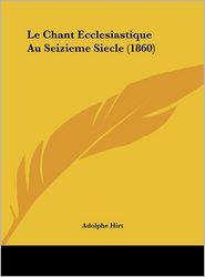 Le Chant Ecclesiastique Au Seizieme Siecle (1860)