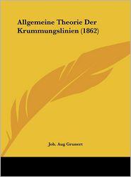 Allgemeine Theorie Der Krummungslinien (1862) - Joh. Aug Grunert