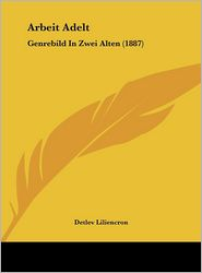 Arbeit Adelt: Genrebild In Zwei Alten (1887) - Detlev Liliencron