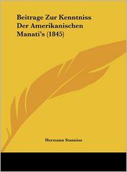 Beitrage Zur Kenntniss Der Amerikanischen Manati's (1845) - Hermann Stannius