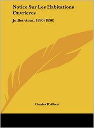 Notice Sur Les Habitations Ouvrieres: Juillet-Aout, 1890 (1890) - Charles D'Albert