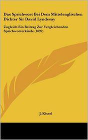 Das Sprichwort Bei Dem Mittelenglischen Dichter Sir David Lyndesay: Zugleich Ein Beitrag Zur Vergleichenden Sprichworterkinde (1892) - J. Kissel