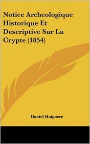 Notice Archeologique Historique Et Descriptive Sur La Crypte (1854)