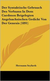 Der Syntaktische Gebrauch Des Verbums In Dem Caedmon Beigelegten Angelsachsischen Gedicht Von Der Genesis (1891) - Hermann Seyfarth