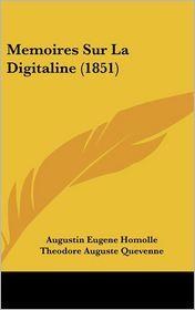 Memoires Sur La Digitaline (1851) - Augustin Eugene Homolle, Theodore Auguste Quevenne