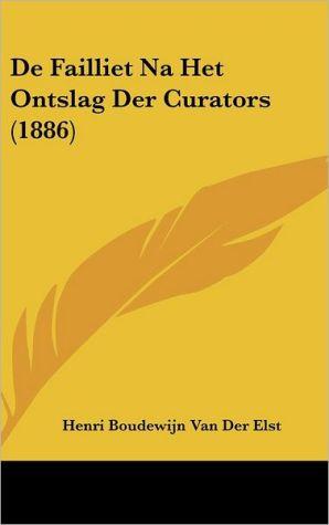 de Failliet Na Het Ontslag Der Curators (1886)