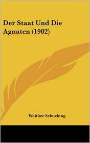 Der Staat Und Die Agnaten (1902) - Walther Schucking