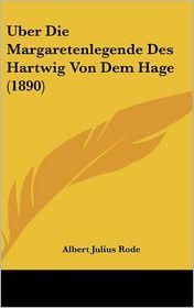 Uber Die Margaretenlegende Des Hartwig Von Dem Hage (1890) - Albert Julius Rode