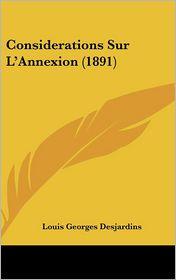 Considerations Sur L'Annexion (1891) - Louis Georges Desjardins