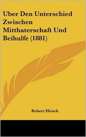 Uber Den Unterschied Zwischen Mitthaterschaft Und Beihulfe (1881) - Robert Hirsch