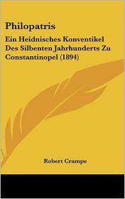 Philopatris: Ein Heidnisches Konventikel Des Silbenten Jahrhunderts Zu Constantinopel (1894) - Robert Crampe