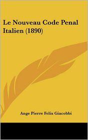 Le Nouveau Code Penal Italien (1890) - Ange Pierre Felix Giacobbi