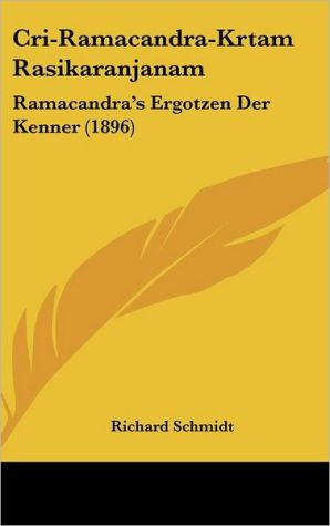 Cri-Ramacandra-Krtam Rasikaranjanam: Ramacandra's Ergotzen Der Kenner (1896)