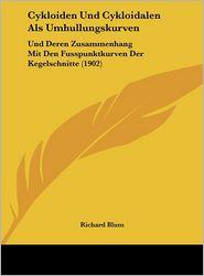 Cykloiden Und Cykloidalen Als Umhullungskurven: Und Deren Zusammenhang Mit Den Fusspunktkurven Der Kegelschnitte (1902) - Richard Blum
