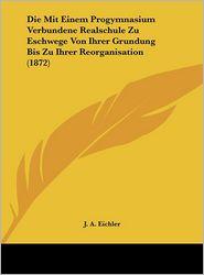 Die Mit Einem Progymnasium Verbundene Realschule Zu Eschwege Von Ihrer Grundung Bis Zu Ihrer Reorganisation (1872)