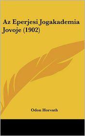 Az Eperjesi Jogakademia Jovoje (1902) - Odon Horvath