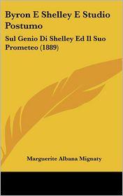Byron E Shelley E Studio Postumo: Sul Genio Di Shelley Ed Il Suo Prometeo (1889)