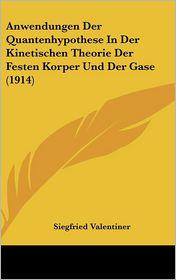 Anwendungen Der Quantenhypothese In Der Kinetischen Theorie Der Festen Korper Und Der Gase (1914) - Siegfried Valentiner