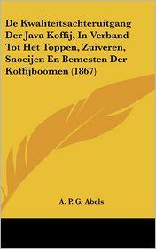 de Kwaliteitsachteruitgang Der Java Koffij, in Verband Tot Het Toppen, Zuiveren, Snoeijen En Bemesten Der Koffijboomen (1867)