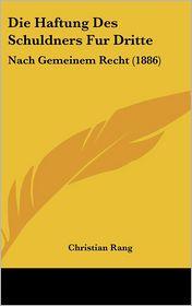 Die Haftung Des Schuldners Fur Dritte: Nach Gemeinem Recht (1886) - Christian Rang