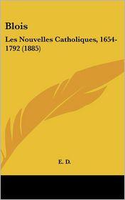 Blois: Les Nouvelles Catholiques, 1654-1792 (1885) - E. D.