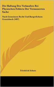 Die Haftung Des Verkaufers Bei Physischen Fehlern Der Verausserten Sache: Nach Gemeinem Recht Und Burgerlichem Gesetzbuch (1897)