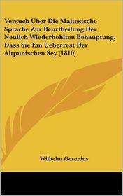 Versuch Uber Die Maltesische Sprache Zur Beurtheilung Der Neulich Wiederhohlten Behauptung, Dass Sie Ein Ueberrest Der Altpunischen Sey (1810) - Wilhelm Gesenius