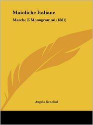 Maioliche Italiane: Marche E Monogrammi (1881) - Angelo Genolini