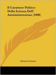 Il Carattere Politico Della Scienza Dell' Amministrazione (1898) - Salvatore Forzano