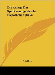 Die Anlage Der Sparkassengelder In Hypotheken (1893) - Felix Hecht