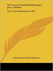 Die Corveyer Geschichtsfalschungen part 1, Paullini: Des 17 Und 18 Jahrhunderts (1905) - Johannes Karl Martin Backhaus