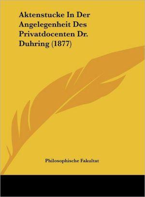 Aktenstucke In Der Angelegenheit Des Privatdocenten Dr. Duhring (1877) - Philosophische Fakultat