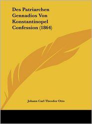 Des Patriarchen Gennadios Von Konstantinopel Confession (1864) - Johann Carl Theodor Otto (Editor)
