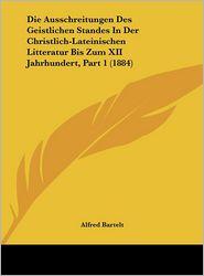 Die Ausschreitungen Des Geistlichen Standes In Der Christlich-Lateinischen Litteratur Bis Zum XII Jahrhundert, Part 1 (1884) - Alfred Bartelt