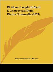 Di Alcuni Luoghi Difficili E Controversi Della Divina Commedia (1873) - Salvatore Salomone-Marino