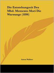 Die Entstehungzeit Des Mhd. Memento Mori Die Warnunge (1896) - Anton Wallner