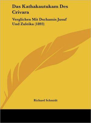 Das Kathakautukam Des Crivara: Verglichen Mit Dschamis Jusuf Und Zuleika (1893) - Richard Schmidt