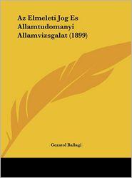 Az Elmeleti Jog Es Allamtudomanyi Allamvizsgalat (1899) - Gezatol Ballagi