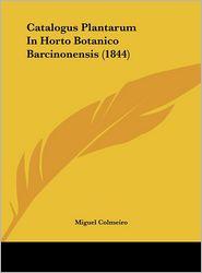 Catalogus Plantarum In Horto Botanico Barcinonensis (1844) - Miguel Colmeiro