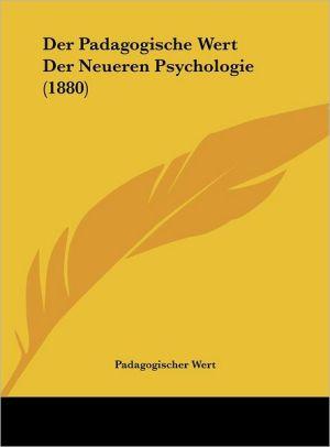Der Padagogische Wert Der Neueren Psychologie (1880) - Padagogischer Wert