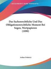 Das Sachenrechtliche Und Das Obligationenrechtliche Moment Bei Sogen, Wertpapieren (1890) - Arthur Friderici