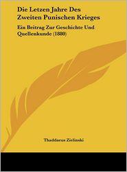 Die Letzen Jahre Des Zweiten Punischen Krieges: Ein Beitrag Zur Geschichte Und Quellenkunde (1880) (German Edition)