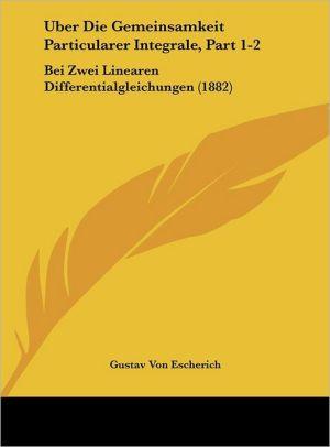 Uber Die Gemeinsamkeit Particularer Integrale, Part 1-2: Bei Zwei Linearen Differentialgleichungen (1882)